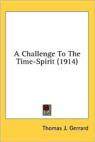 Challenge to the Time-Spirit - Thomas J. Gerrard