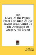 The Lives of the Popes: From the Time of Our Savior Jesus Christ to the Accession of Gregory VII (1910)