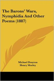 The Barons' Wars, Nymphidia And Other Poems (1887) - Michael Drayton, Henry Morley (Introduction)