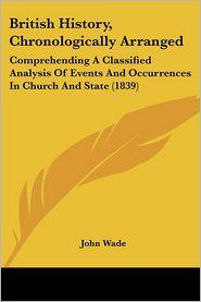 British History, Chronologically Arranged - John Wade