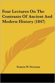Four Lectures On The Contrasts Of Ancient And Modern History (1847) - Francis W. Newman