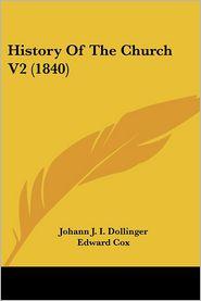 History Of The Church V2 (1840) - Johann J.I. Dollinger, Edward Cox (Translator)