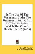 Is the Use of the Vestments Under the Ornaments Rubric Part of the Discipline Which the Church Has Received? (1883)