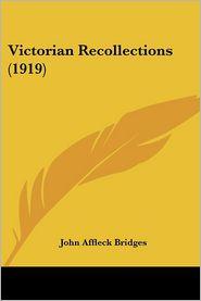 Victorian Recollections (1919) - John Affleck Bridges