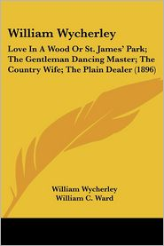 William Wycherley - William Wycherley, William C. Ward (Editor)