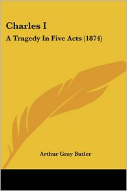 Charles I - Arthur Gray Butler