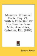 Memoirs of Samuel Foote, Esq. V1: With a Collection of His Genuine Bon-Mots, Anecdotes, Opinions, Etc. (1805)