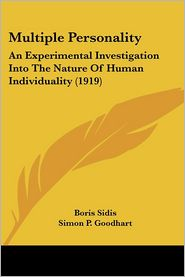 Multiple Personality: An Experimental Investigation into the Nature of Human Individuality (1919) - Boris Sidis, Simon P. Goodhart
