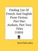 Finding List of French and English Prose Fiction: Part One: Authors, Part Two: Titles (1905)