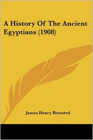 History of the Ancient Egyptians - James Henry Breasted
