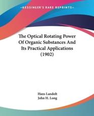 The Optical Rotating Power of Organic Substances and Its Practical Applications (1902) - Hans Landolt