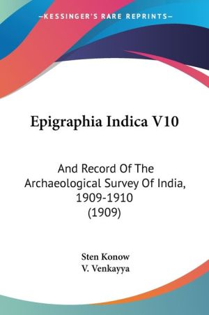 Epigraphia Indica V10: And Record of the Archaeological Survey of India, 1909-1910 (1909) - Sten Konow (Editor), V. Venkayya (Editor)