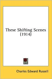 These Shifting Scenes - Charles Edward Russell