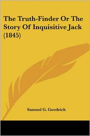 Truth-Finder or the Story of Inquisitive Jack - Samuel G. Goodrich