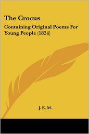 Crocus: Containing Original Poems for Young People (1824) - E. M. J. E. M.