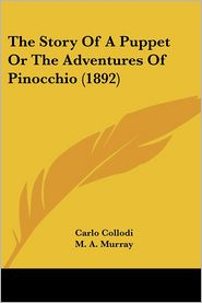 Story of a Puppet or the Adventures of Pinocchio - Carlo Collodi, M.A. Murray (Translator)