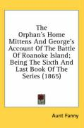 The Orphan's Home Mittens and George's Account of the Battle of Roanoke Island; Being the Sixth and Last Book of the Series (1865)