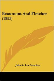 Beaumont and Fletcher (1893) - John St Loe Strachey