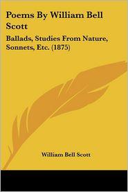 Poems by William Bell Scott: Ballads, Studies from Nature, Sonnets, Etc. (1875) - William Bell Scott