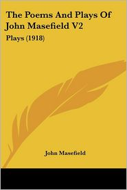The Poems And Plays Of John Masefield V2 - John Masefield