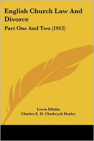 English Church Law and Divorce: Part One and Two (1912) - Lewis Dibdin, Charles E.H. Chadwyck Healey