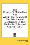 The History of Methodism V1: Within the Bounds of the Erie Annual Conference of the Methodist Episcopal Church (1865)