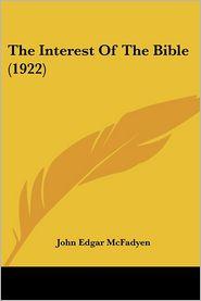The Interest Of The Bible (1922) - John Edgar Mcfadyen