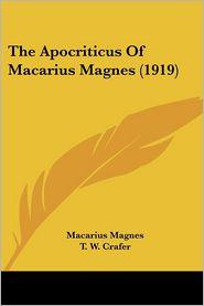 The Apocriticus Of Macarius Magnes (1919) - Macarius Magnes, T.W. Crafer (Translator)