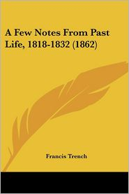 A Few Notes From Past Life, 1818-1832 (1862) - Francis Trench