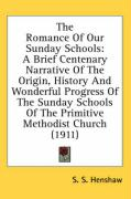 The Romance of Our Sunday Schools: A Brief Centenary Narrative of the Origin, History and Wonderful Progress of the Sunday Schools of the Primitive Me