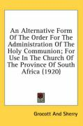 An Alternative Form of the Order for the Administration of the Holy Communion; For Use in the Church of the Province of South Africa (1920)