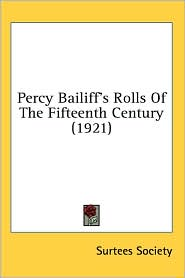 Percy Bailiff'S Rolls Of The Fifteenth Century (1921) - Surtees Society
