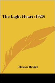 The Light Heart (1920) - Maurice Hewlett