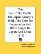 The Era of the Pacific; The Japan Society's Work; The Case for Cooperation and Other Essays on Japan and China (1917)