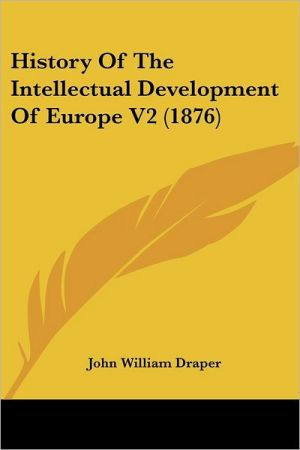 History of the Intellectual Development of Europe V2 (1876) - John William Draper