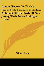 Annual Report Of The New Jersey State Museum Including A Report Of The Birds Of New Jersey, Their Nests And Eggs (1909) - Witmer Stone