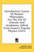 Introductory Course of Natural Philosophy: For the Use of Schools and Academies, Edited from Ganot's Popular Physics (1871)