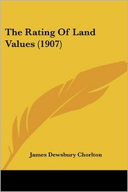 The Rating of Land Values (1907) - James Dewsbury Chorlton