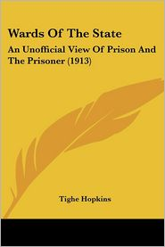 Wards of the State: An Unofficial View of Prison and the Prisoner (1913) - Tighe Hopkins