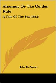 Alnomuc or the Golden Rule: A Tale of the Sea (1842) - John H. Amory