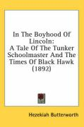 In the Boyhood of Lincoln: A Tale of the Tunker Schoolmaster and the Times of Black Hawk (1892)