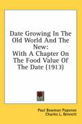 Date Growing in the Old World and the New: With a Chapter on the Food Value of the Date (1913)