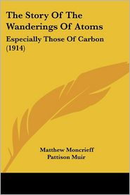 The Story of the Wanderings of Atoms: Especially Those of Carbon (1914) - Matthew Moncrieff Pattison Muir