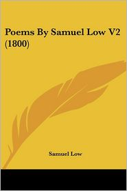 Poems by Samuel Low V2 (1800) - Samuel Low