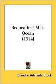 Bequeathed Mid-Ocean (1914) - Blanche Adelaide Brock