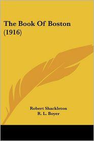 The Book of Boston (1916) - Robert Shackleton, R.L. Boyer (Illustrator)