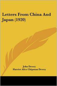 Letters from China and Japan (1920) - John Dewey, Harriet Alice Chipman Dewey, Evelyn Dewey (Editor)