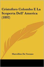 Cristoforo Colombo E La Scoperta Dell' America (1892) - Marcellino Da Vezzano