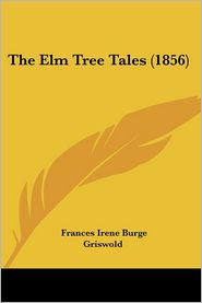The Elm Tree Tales (1856) - Frances Irene Burge Griswold