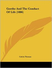 Goethe And The Conduct Of Life (1886) - Calvin Thomas